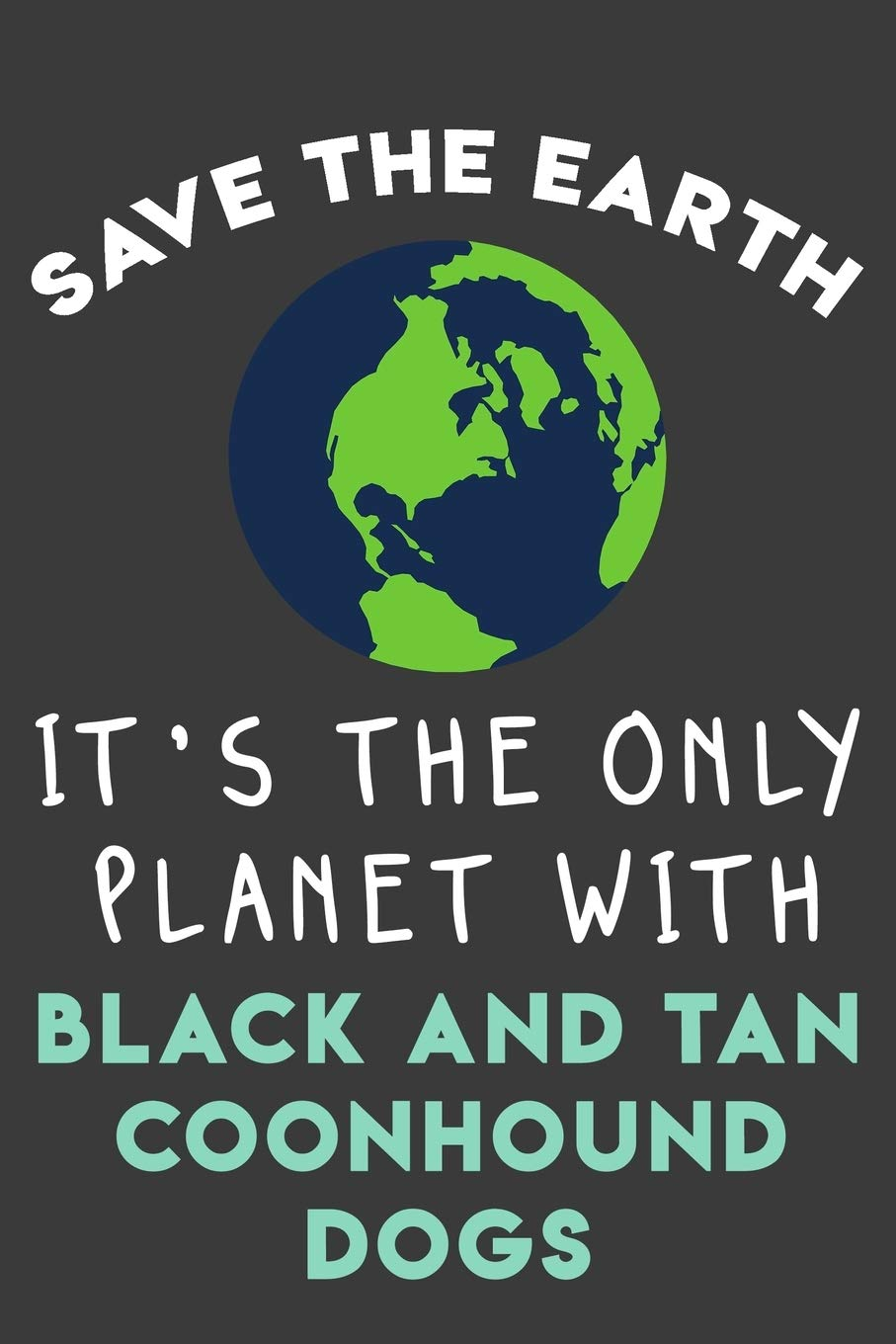 Save the earth it's the only planet with Black and Tan Coonhound dogs: Funny & perfect book gift note book journal for…