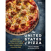 The United States of Pizza: America's Favorite Pizzas, From Thin Crust to Deep Dish, Sourdough to Gluten-Free