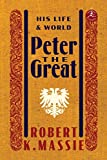 Peter the Great: His Life and World (Modern Library) - Robert K. Massie