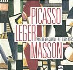 Picasso, L�ger, Masson : Daniel-Henry...