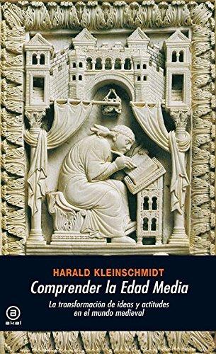 Comprender la Edad Media La transformación de ideas y actitudes en el mundo medieval editado por Akal