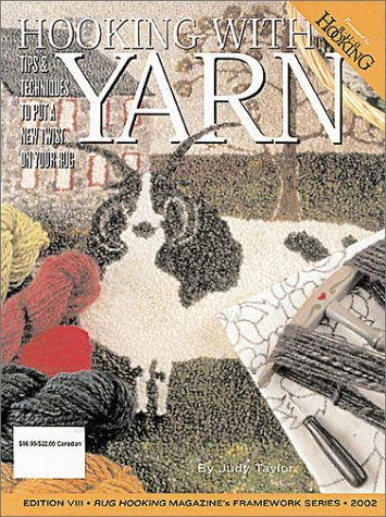 Hooking with Yarn: Tips and Techniques That Add a New Twist to Your Hand-Hooked Rugs by Judy Taylor (1-Apr-2003)