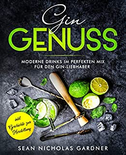 Gin Genuss: moderne Drinks im perfekten Mix für den Gin-Liebhaber (German Edition) de [Gardner, Sean Nicholas]