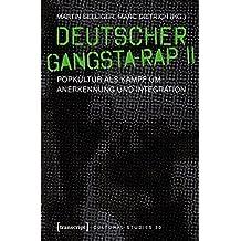 Deutscher Gangsta-Rap II: Popkultur als Kampf um Anerkennung und Integration (Cultural Studies, Bd. 50)