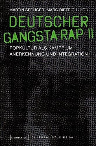 Deutscher Gangsta-Rap II: Popkultur als Kampf um Anerkennung und Integration (Cultural Studies, Bd. 50) (Bändern Anerkennung)