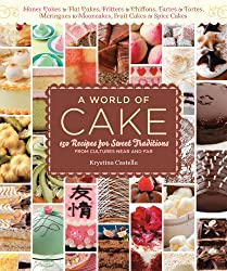 A World of Cake: 150 Recipes for Sweet Traditions from Cultures Near and Far; Honey cakes to flat cakes, fritters to chiffons, tartes to tortes, meringues ... fruit cakes to spice cakes (English Edition)