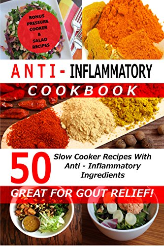 Anti Inflammatory Cookbook - 50 Slow Cooker Recipes With Anti - Inflammatory Ingredients: Bonus: Pressure Cooker & Salad Recipes (English Edition)