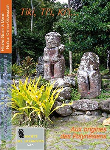 Tiki, Ti'i, Ki'i…: Aux origines des Polynésiens (Petits dossiers de la SdO) par Marie-Noëlle Ottino-Garanger