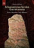 Schamanismus bei den Germanen: Götter - Menschen - Tiere - Pflanzen