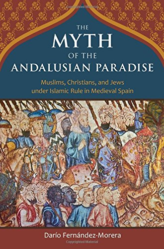 The Myth of the Andalusian Paradise: Muslims, Christians, and Jews under Islamic Rule in Medieval Spain par Dario Fernandez Morera