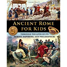 Ancient Rome for Kids through the Lives of its Heroes, Emperors, and Philosophers