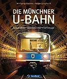 Die Münchner U-Bahn - Geschichte, Streckennetz, Fahrzeuge