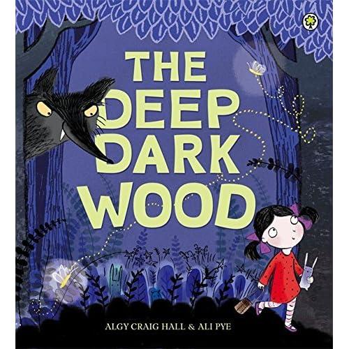 The Deep Dark Wood by Ali Pye (illustrator) Algy Craig Hall (author)(2015-01-01)