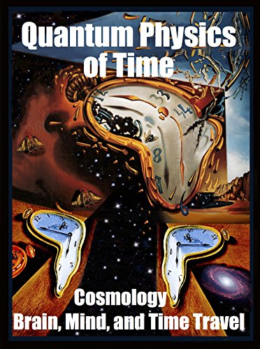 Quantum Physics of Time:: Cosmology, Brain, Mind, and Time Travel (English Edition)