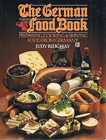 The German Food Book — Preparing, Cooking & Serving Food from Germany