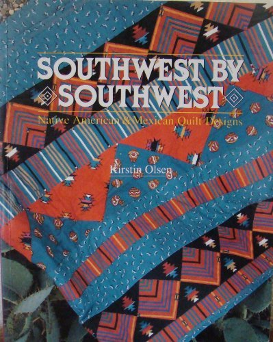 Southwest by Southwest: Native American and Mexican Quilt Designs by Kirstin Olsen (1991-04-23) -