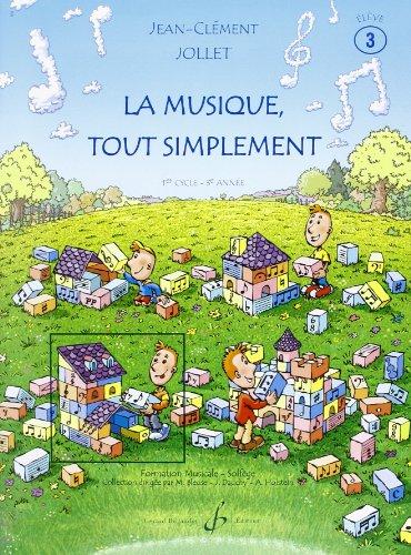 La Musique Tout Simplement Volume 3 Eleve par Jean-Clement Jollet