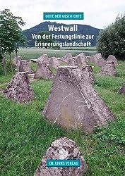 Westwall: Von der Festungslinie zur Erinnerungslandschaft (»Orte der Geschichte«)