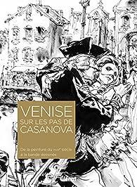 Venise sur les pas de Casanova: De la peinture du XVIIIe siècle à la bande dessinée par Beaujean