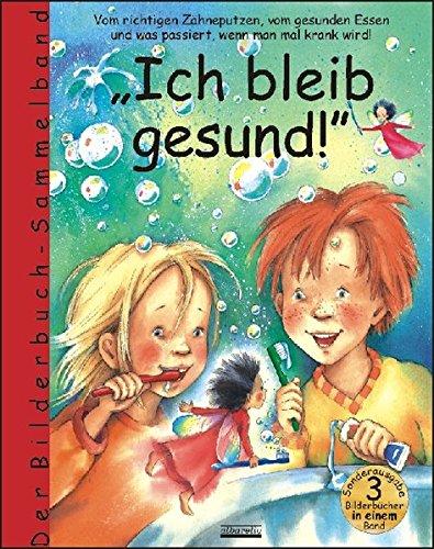 Ich bleib gesund!: Sammelband enthält die Bilderbücher: Die Zahnputzfee; Bert, der Gemüsekobold; Immuno