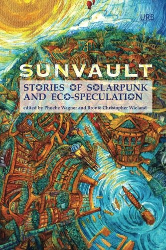 Sunvault: Stories of Solarpunk and Eco-Speculation