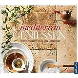 Mediterran genießen: Verwöhnrezepte rund ums Mittelmeer
