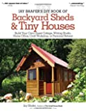 Jay Shafer's DIY book of backyard sheds & tiny houses: Build your own guest cottage, writing studio, home office, craft workshop, or personal retreat
