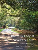 The Milk Lady at New Park Farm: The Wartime Diary of Anne McEntegart June 1943 - February 1945