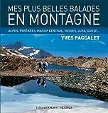 Mes plus belles balades en montagne : Alpes, Pyrénées, Massif Central, Vosges, Jura, Corse...