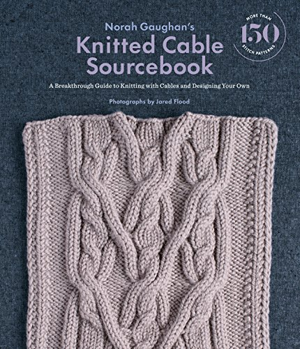 Norah Gaughan's Knitted Cable Sourcebook: A Breakthrough Guide to Knitting with Cables and Designing Your Own (English Edition)