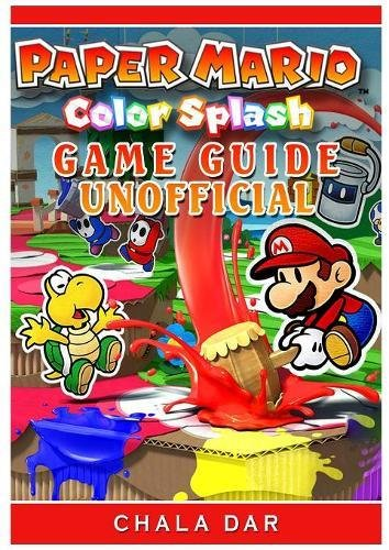 Paper Mario Color Splash Game Guide Unofficial -