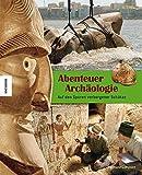 Abenteuer Archäologie: Auf den Spuren verborgener Schätze. ein Kinderbuch ab 8 Jahren