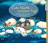 Gute Nacht, schöner Tag!: Geschichten vor dem Schlafengehen