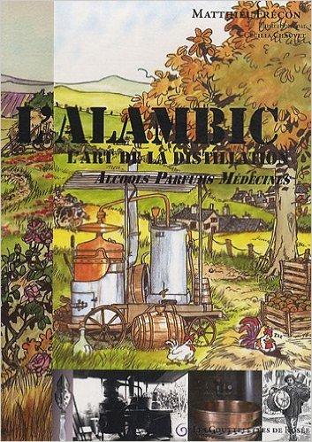 L'alambic : L'art de la distillation : alcools, parfums, médecines de Matthieu Frécon ( 1 janvier 2010 )