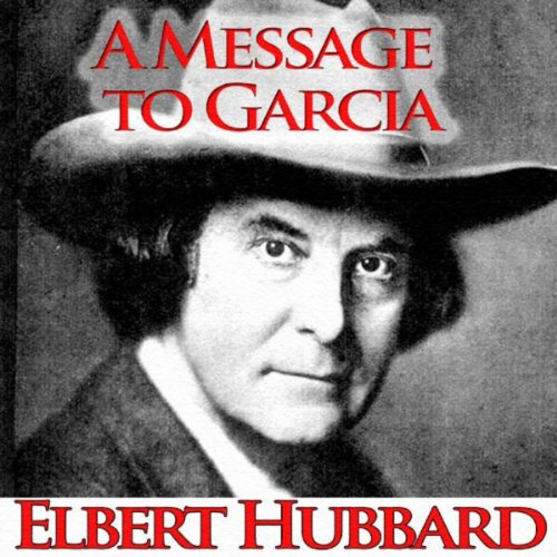 a message to garcia 2 He is needed, and needed badly—the man who can carry a message to garcia condensed and adapted from a message to garcia by elbert hubbard command 34: be a servant.