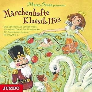 Märchenhafte Klassik-Hits: Das Schönste aus Schwanensee, Hänsel und Gretel, Der Nussknacker, Ein Sommernachtstraum, Peer Gynt u.a.
