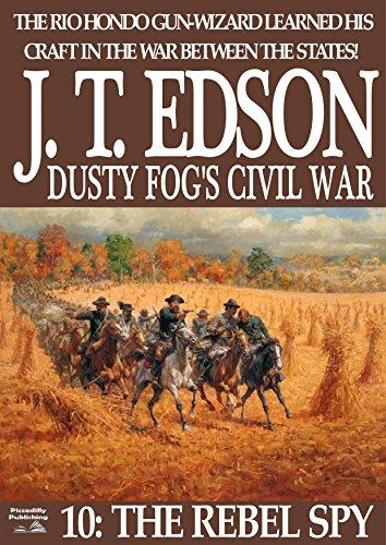 Dusty Fog's Civil War 10: The Rebel Spy (A Dusty Fog's Civil War Western)
