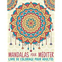 Mandalas Pour Méditer: Livre De Coloriage Pour Adultes