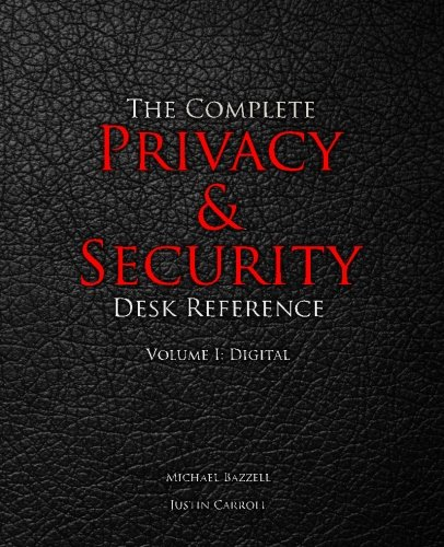 The Complete Privacy & Security Desk Reference: Volume I: Digital: Volume 1 por Michael Bazzell