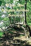 Wicca - Une Religion Païenne Sorcière: Tome 1