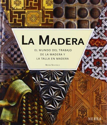 La Madera: El Mundo del Trabajo de la Madera y la Talla en Madera por Bryan Sentance