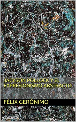 Jackson Pollock y el Expresionismo Abstracto por Félix Gerónimo