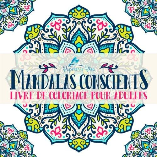 Mandalas Conscients: Livre De Coloriage Pour Adultes par Papeterie Bleu