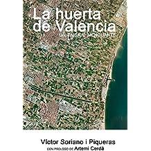 La huerta de Valencia: Un paisaje menguante (Spanish Edition)