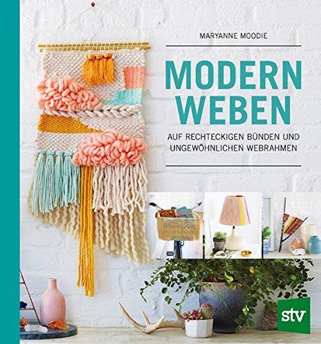 Preisvergleich Produktbild Modern Weben: auf rechteckigen Bünden und ungewöhnlichen Webrahmen