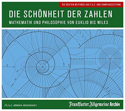 Die Schönheit der Zahlen: Mathematik und Philosophie von Euklid bis Wiles