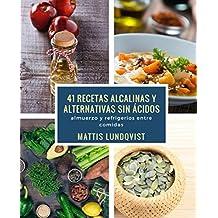 41 recetas alcalinas y alternativas sin ácidos: almuerzo y refrigerios entre comidas (Spanish Edition)