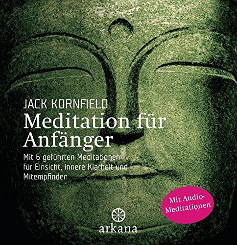 Meditation für Anfänger: mit 6 geführten Audio-Meditationen für Einsicht, innere Klarheit und Mitempfinden -