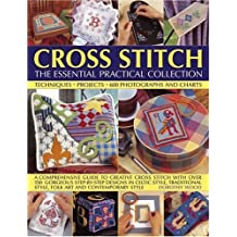 Cross Stitch: The Essential Practical Collection