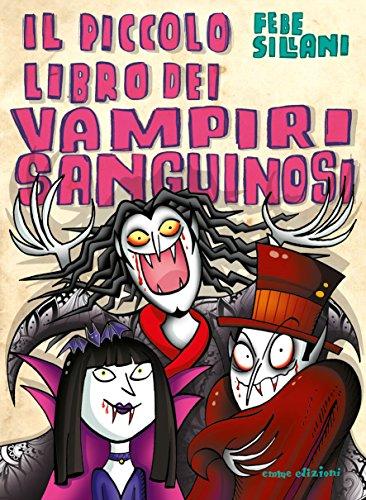 Il piccolo libro dei vampiri sanguinosi. Piccoli libri mostruosi. Ediz. a colori